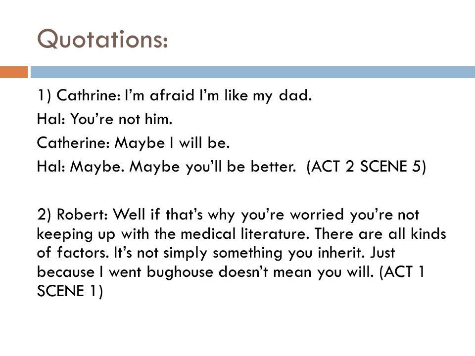 Quotations: 1) Cathrine: I'm afraid I'm like my dad.