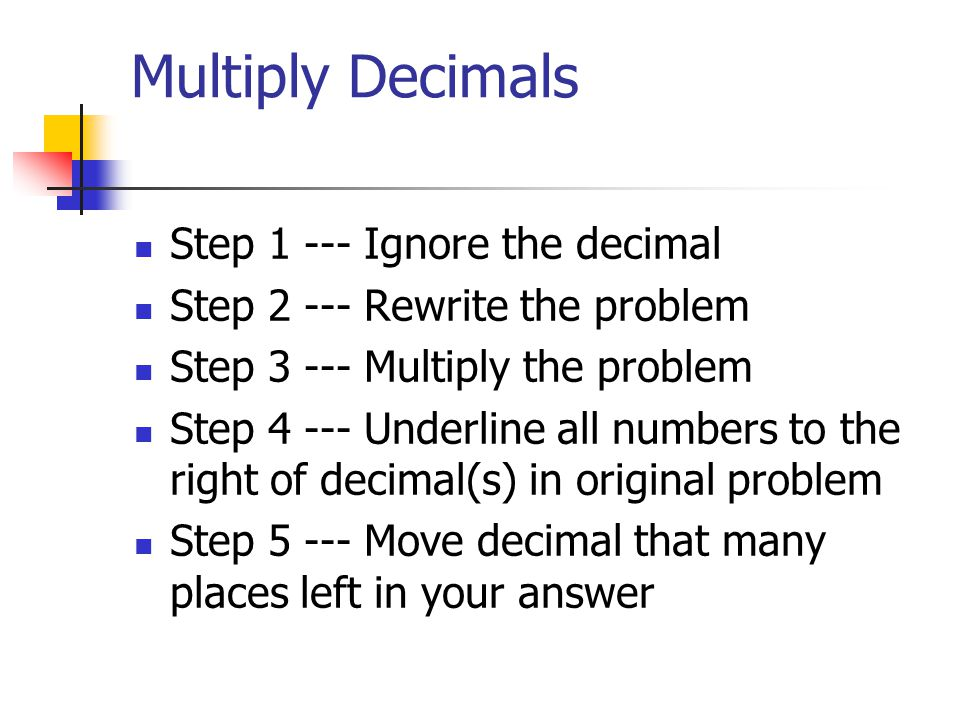 Multiplying Decimals 1. Multiply 2. Move the decimal