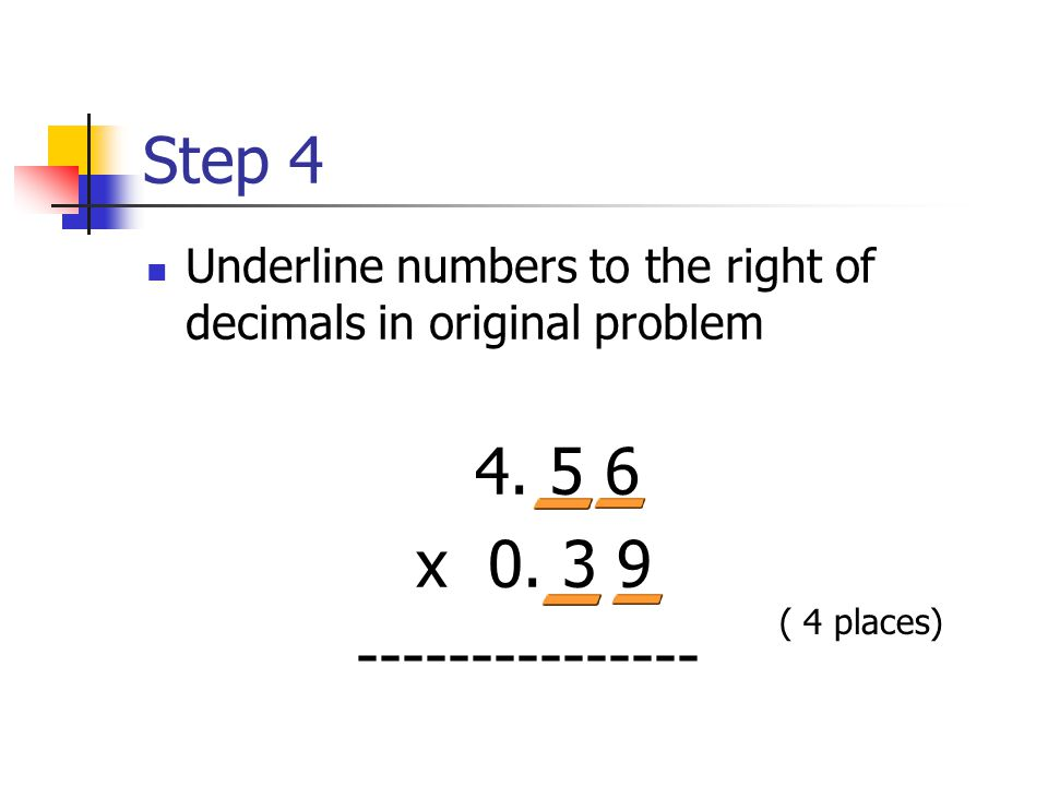 Step 3 Multiply problem without decimals 4 5 6 x 3 9 4 1 0 4 + 1 3 6 8 0 1 7 7 8 4