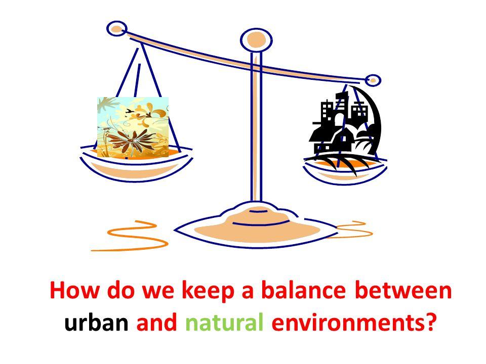 How do we keep a balance between urban and natural environments?