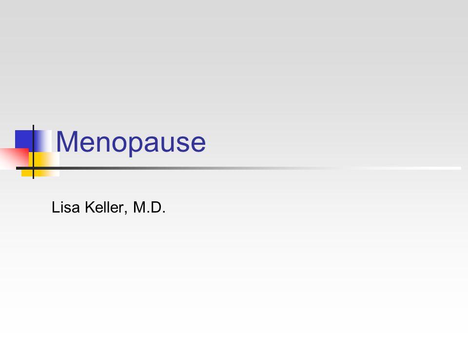 Menopause Lisa Keller, M.D.