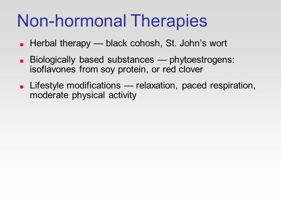 Non-hormonal Therapies Herbal therapy — black cohosh, St.