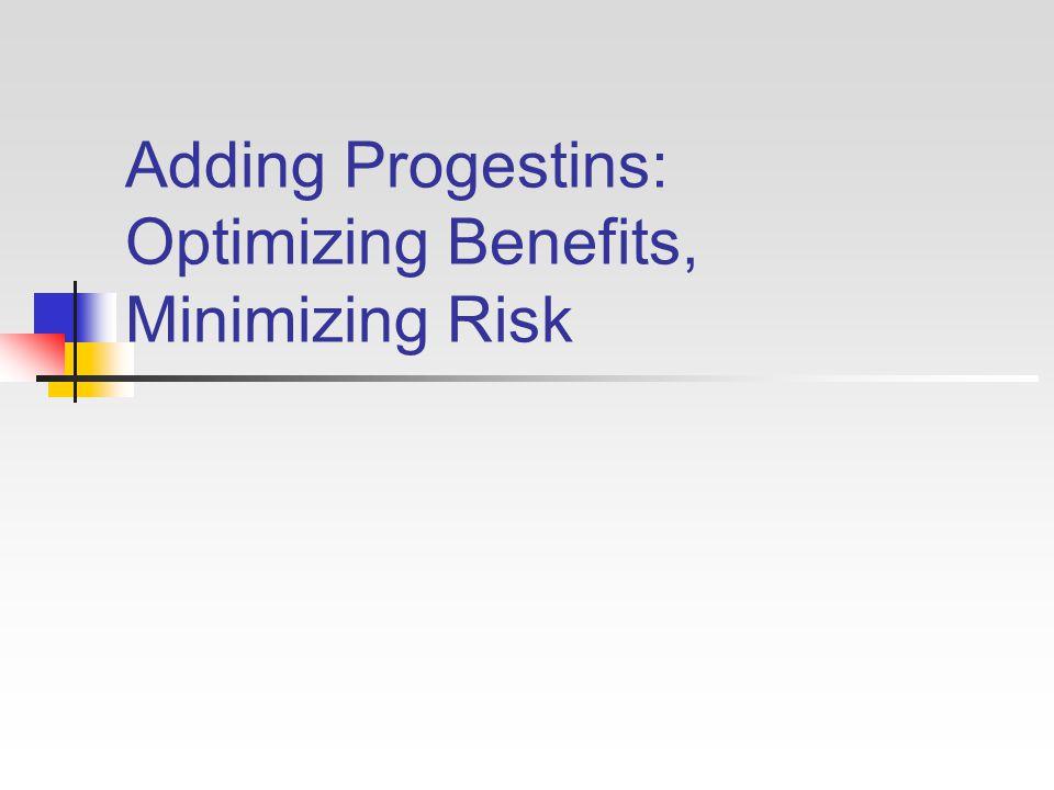 Adding Progestins: Optimizing Benefits, Minimizing Risk