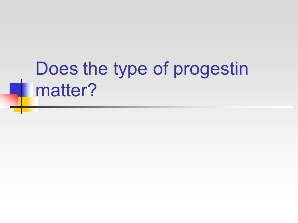 Does the type of progestin matter?