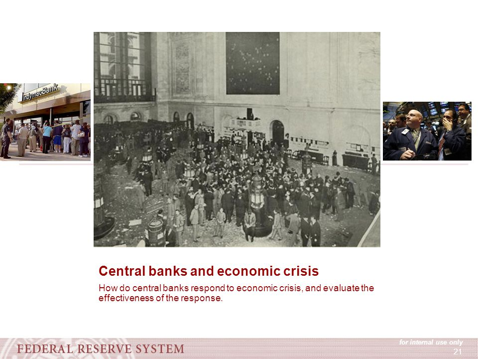for internal use only 21 Central banks and economic crisis How do central banks respond to economic crisis, and evaluate the effectiveness of the response.