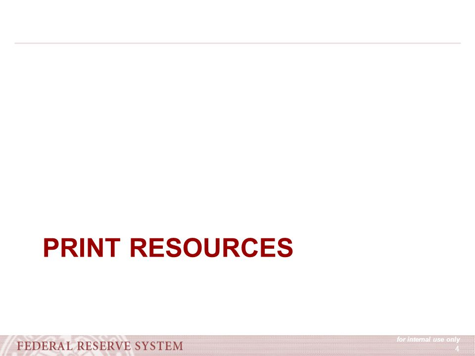 for internal use only 4 PRINT RESOURCES
