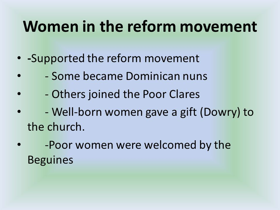 Women in the reform movement -Supported the reform movement - Some became Dominican nuns - Others joined the Poor Clares - Well-born women gave a gift (Dowry) to the church.