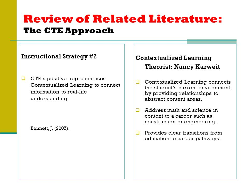 Review of Related Literature: The CTE Approach Instructional Strategy #2  CTE's positive approach uses Contextualized Learning to connect information to real-life understanding.