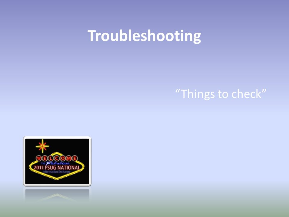 Troubleshooting Things to check