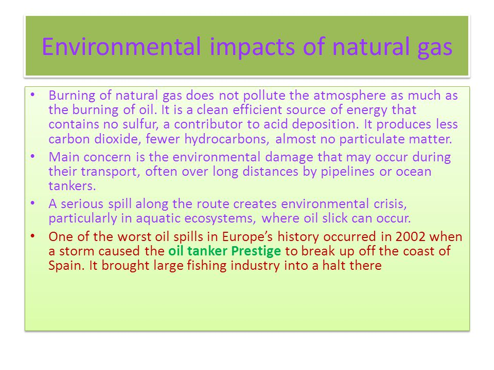 Environmental impacts of natural gas Burning of natural gas does not pollute the atmosphere as much as the burning of oil. It is a clean efficient sou