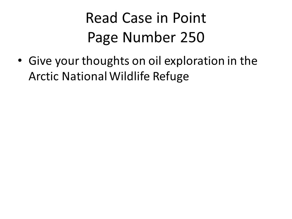 Read Case in Point Page Number 250 Give your thoughts on oil exploration in the Arctic National Wildlife Refuge