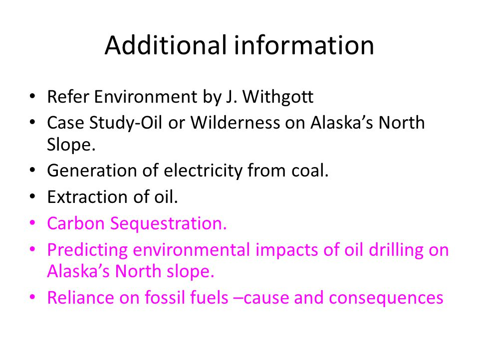 Additional information Refer Environment by J. Withgott Case Study-Oil or Wilderness on Alaska's North Slope. Generation of electricity from coal. Ext