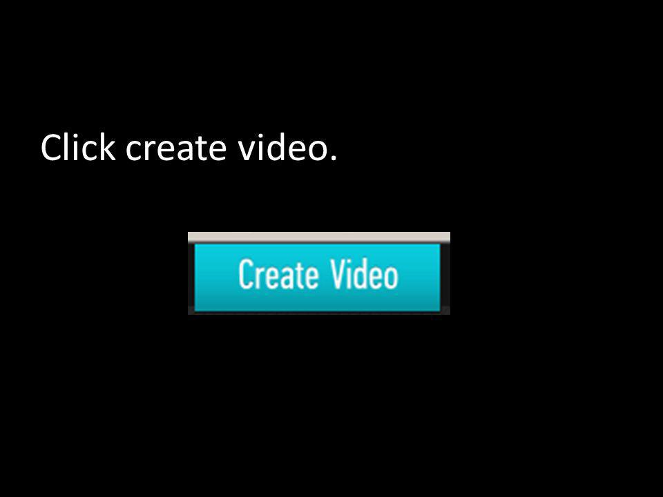 Click create video.
