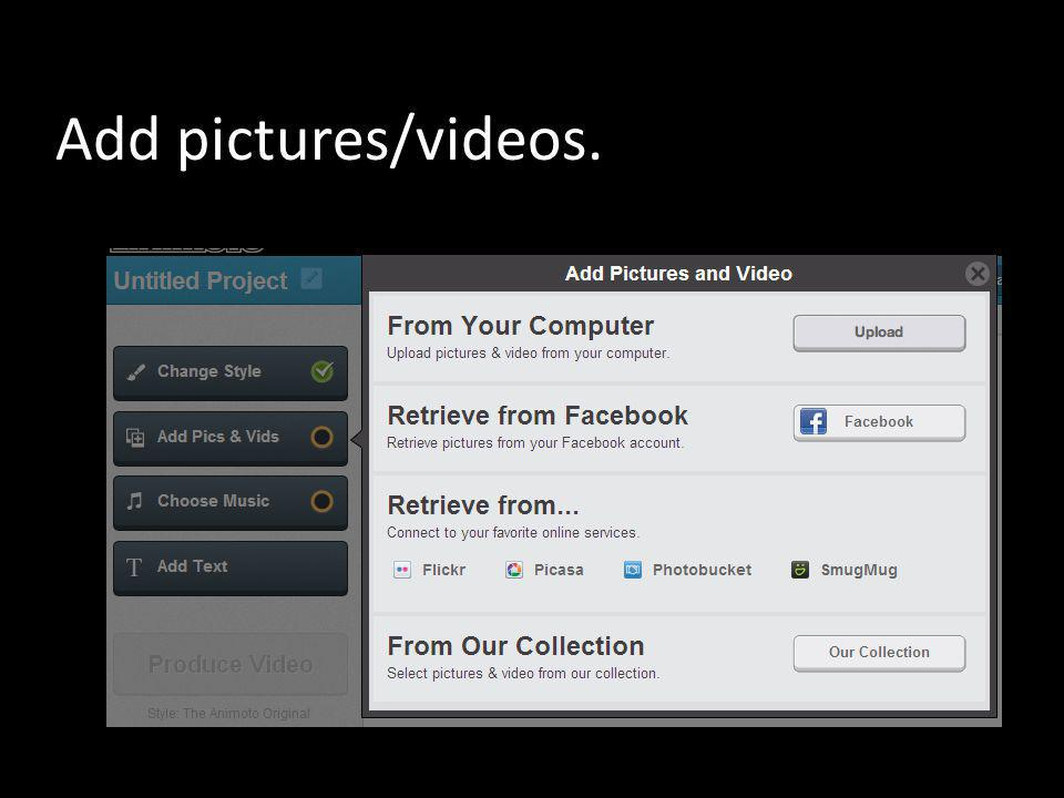Add pictures/videos.