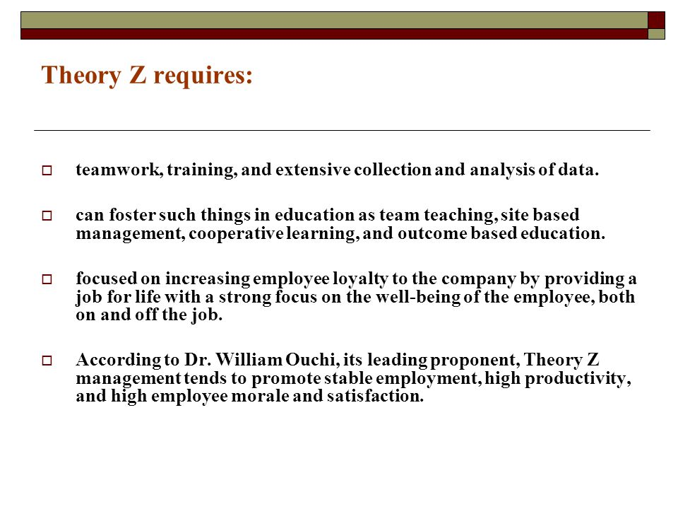 Theory Z requires:  teamwork, training, and extensive collection and analysis of data.