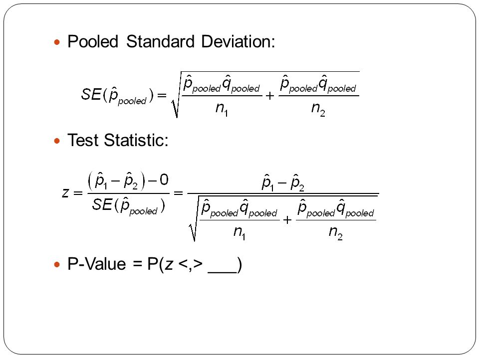 Pooled Standard Deviation: Test Statistic: P-Value = P(z ___)