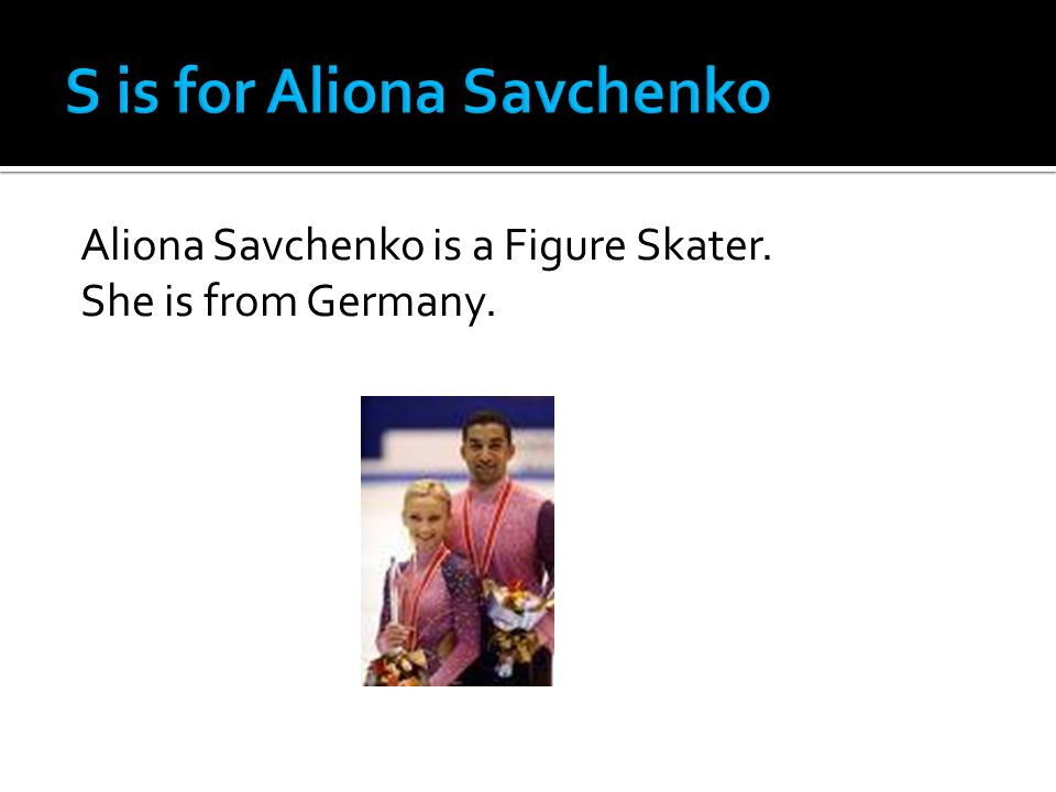 Aliona Savchenko is a Figure Skater. She is from Germany.