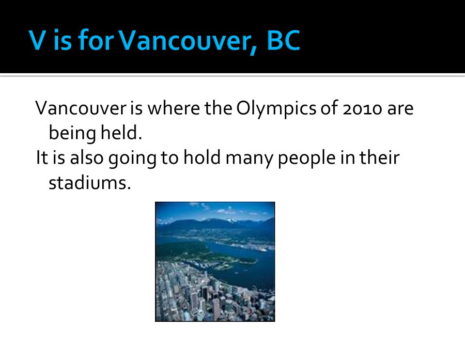 Vancouver is where the Olympics of 2010 are being held.