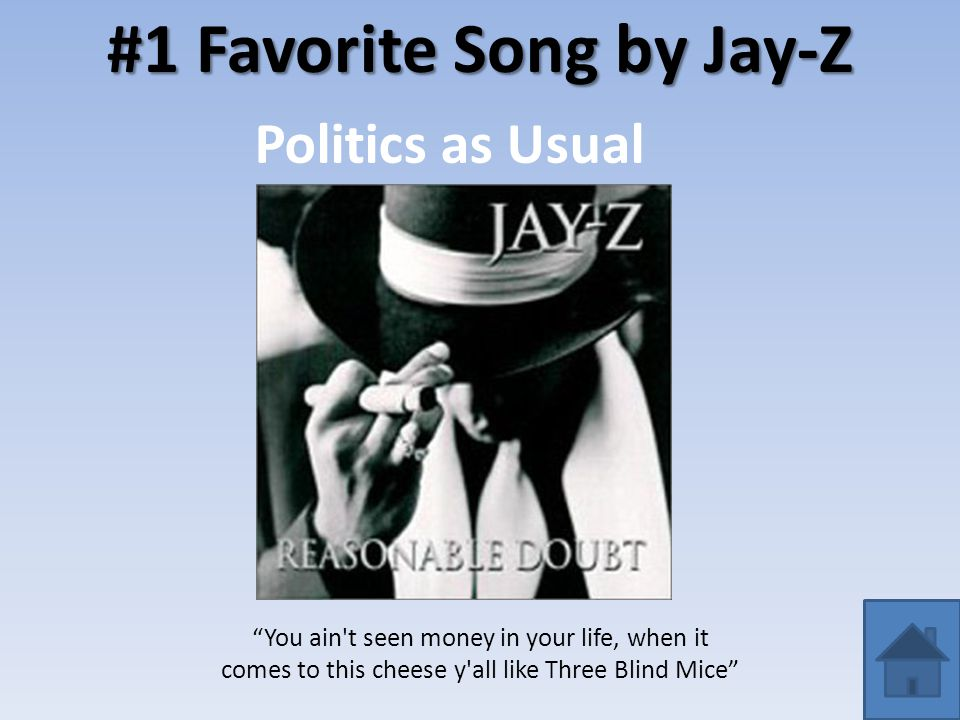 "#1 Favorite Song by Jay-Z Politics as Usual ""You ain't seen money in your life, when it comes to this cheese y'all like Three Blind Mice"""