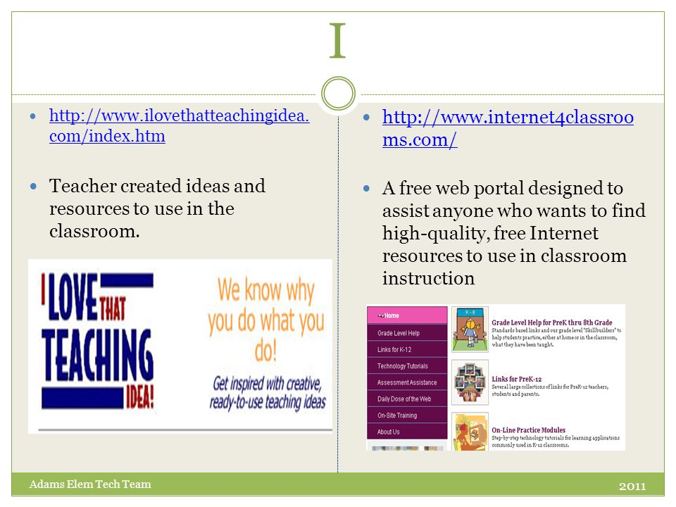 I http://www.ilovethatteachingidea. com/index.htm http://www.ilovethatteachingidea. com/index.htm Teacher created ideas and resources to use in the cl