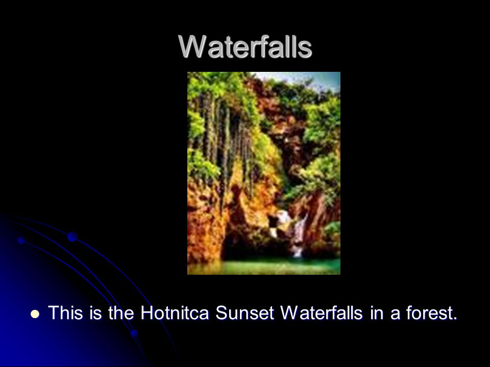 Waterfalls This is the Hotnitca Sunset Waterfalls in a forest.