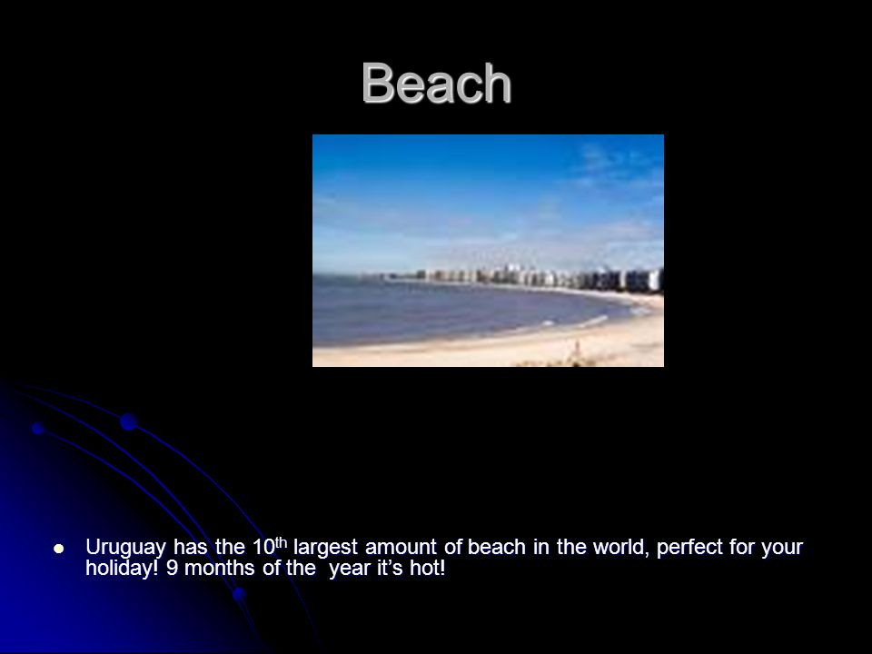 Beach Uruguay has the 10 th largest amount of beach in the world, perfect for your holiday.