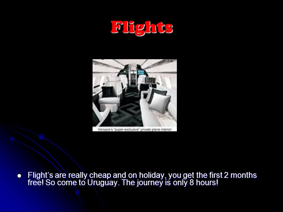 Flights Flight's are really cheap and on holiday, you get the first 2 months free.