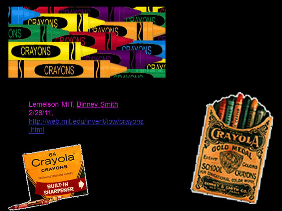 Invention: Crayola Crayons Crayola brand crayons were the first kids crayons ever made.