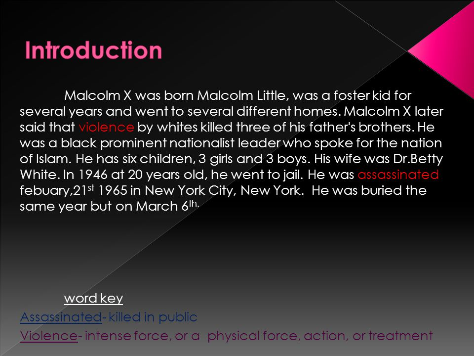 Malcolm X was born Malcolm Little, was a foster kid for several years and went to several different homes.