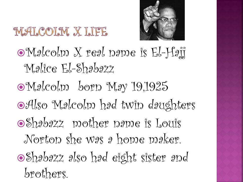  Shabazz was a very smart man in he wanted to fight for blacks rights.