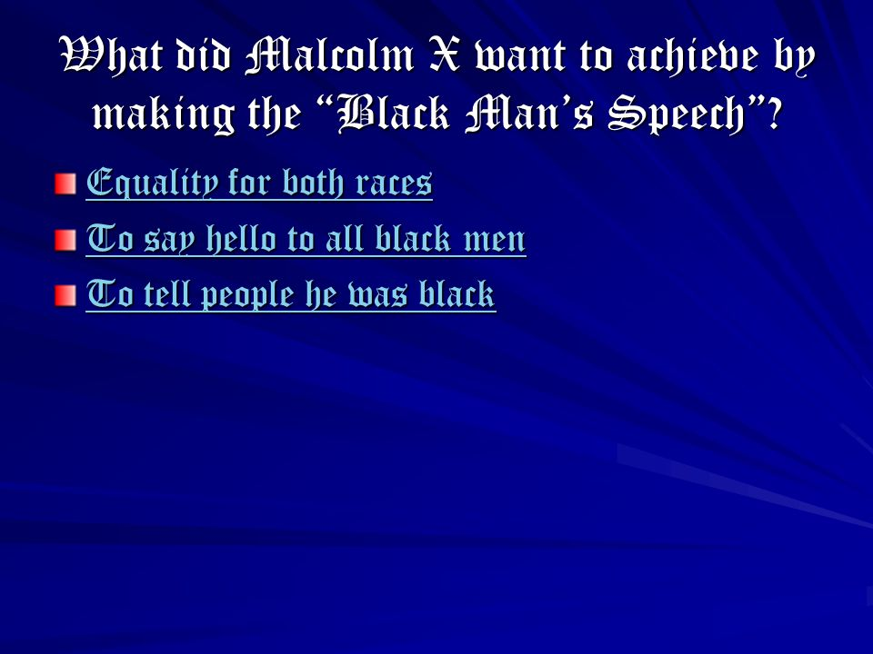 What did Malcolm X want to achieve by making the Black Man's Speech .