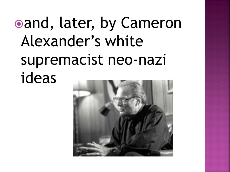  and, later, by Cameron Alexander's white supremacist neo-nazi ideas