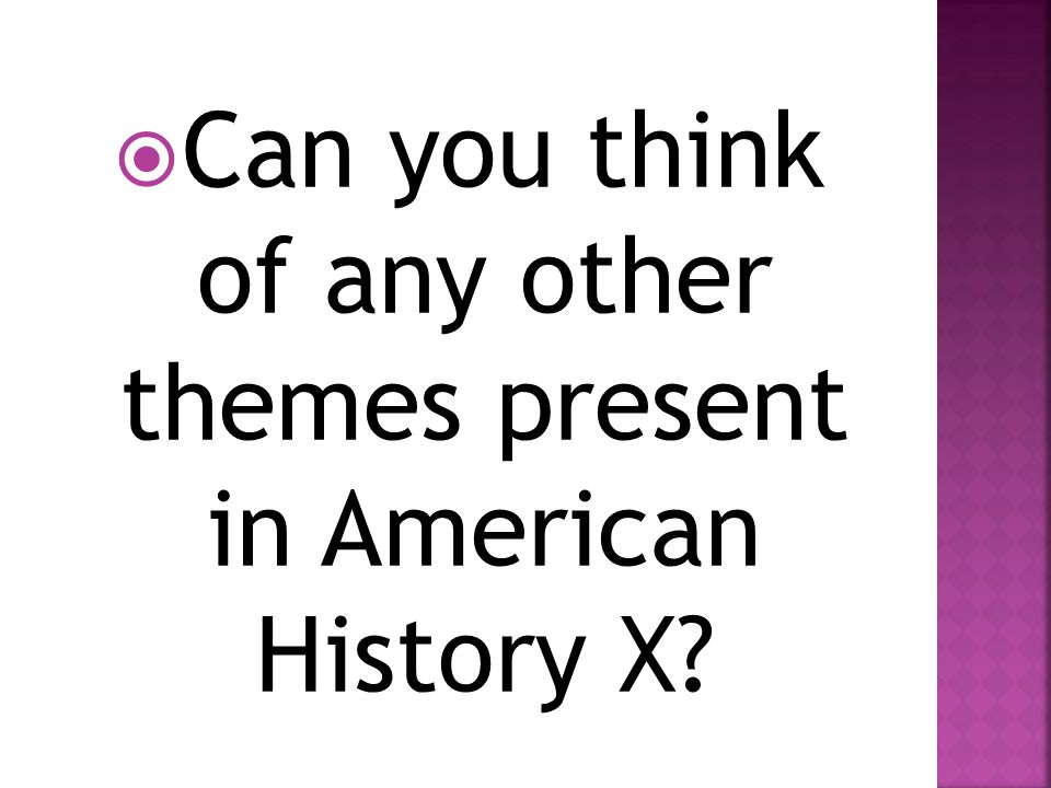  Can you think of any other themes present in American History X?