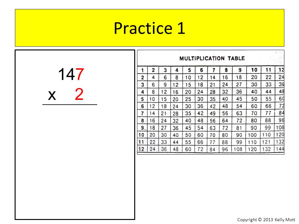 Practice 2 112 x 6 Copyright © 2013 Kelly Mott