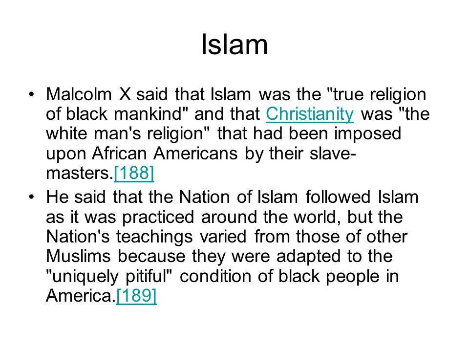 Islam Malcolm X said that Islam was the