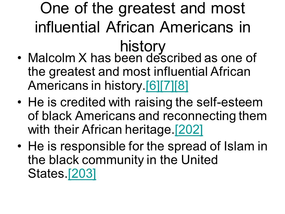 One of the greatest and most influential African Americans in history Malcolm X has been described as one of the greatest and most influential African