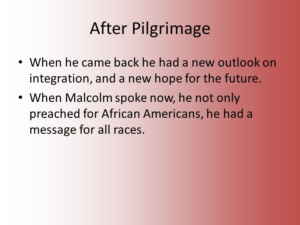 After Pilgrimage When he came back he had a new outlook on integration, and a new hope for the future.