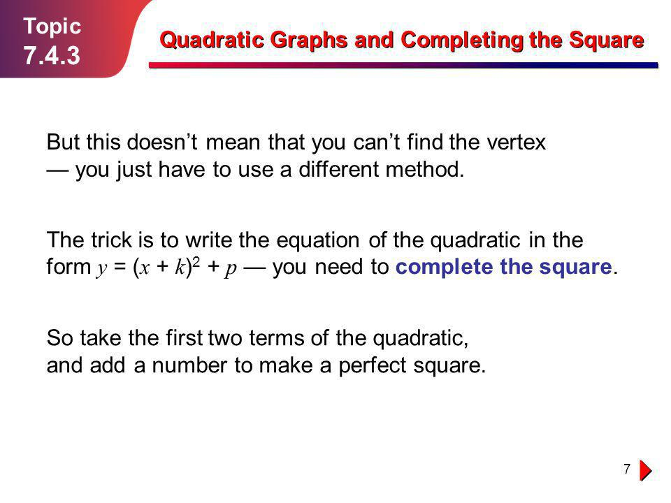 18 Topic 7.4.3 Guided Practice Solution follows… Quadratic Graphs and Completing the Square 3.