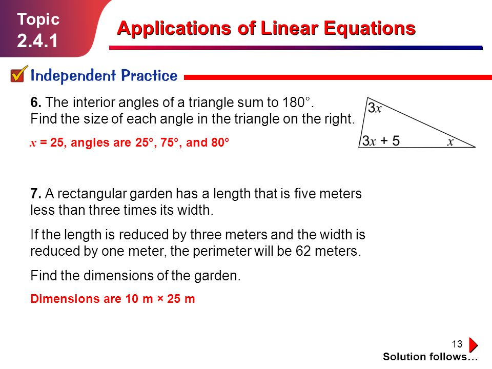 13 Topic Independent Practice Solution follows… Applications of Linear Equations 6.