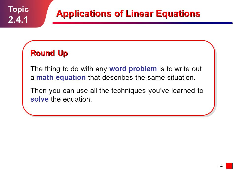 14 Topic Applications of Linear Equations Round Up The thing to do with any word problem is to write out a math equation that describes the same situation.