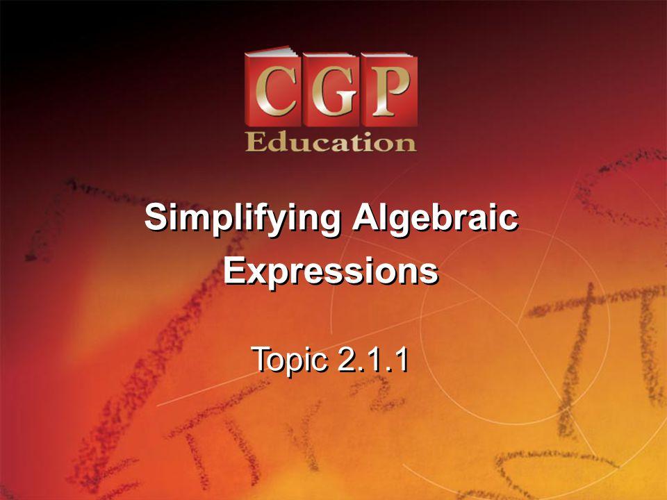 1 Topic 2.1.1 Simplifying Algebraic Expressions Simplifying Algebraic Expressions