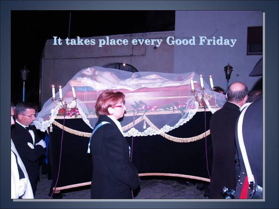 It takes place every Good Friday