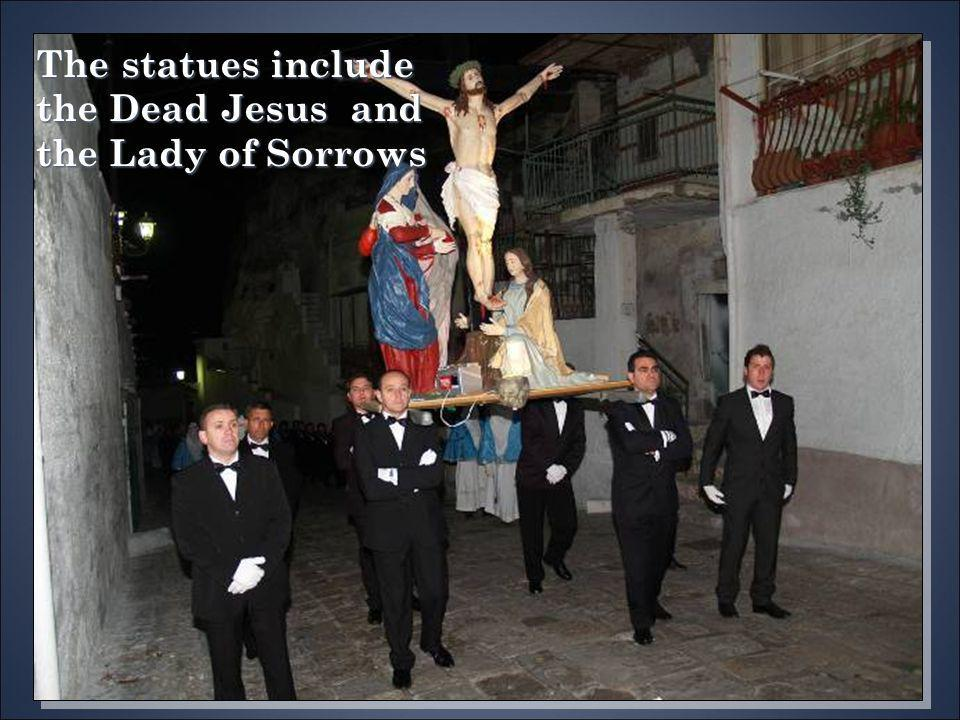 The statues include the Dead Jesus and the Lady of Sorrows