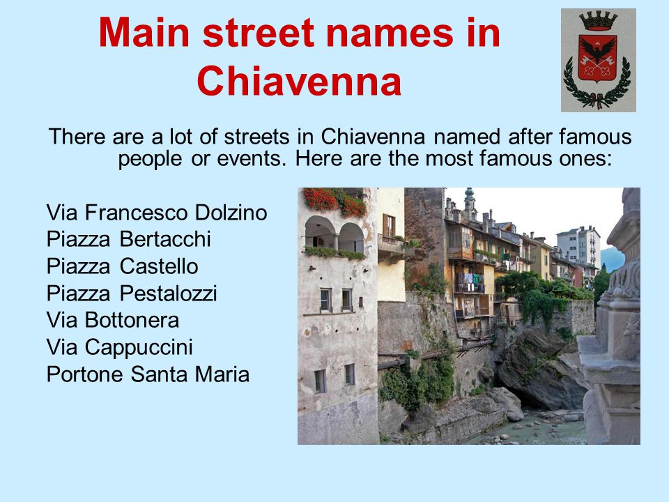 Main street names in Chiavenna There are a lot of streets in Chiavenna named after famous people or events.