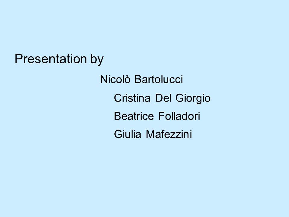 Presentation by Nicolò Bartolucci Cristina Del Giorgio Beatrice Folladori Giulia Mafezzini
