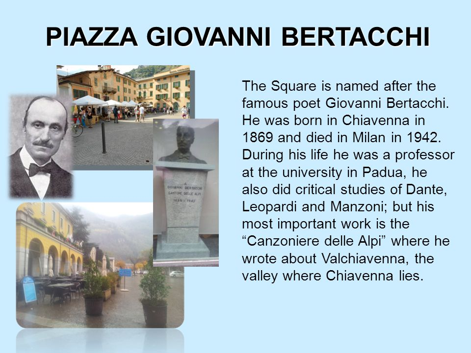 PIAZZA GIOVANNI BERTACCHI The Square is named after the famous poet Giovanni Bertacchi.