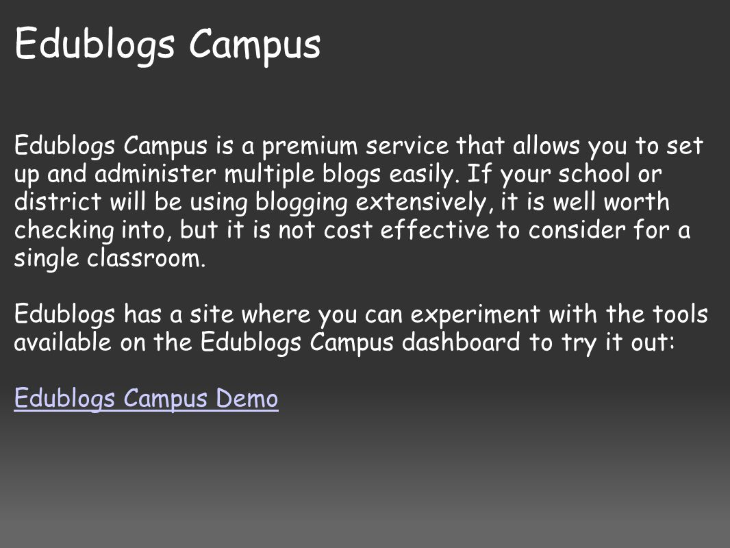 Edublogs Campus Edublogs Campus is a premium service that allows you to set up and administer multiple blogs easily.