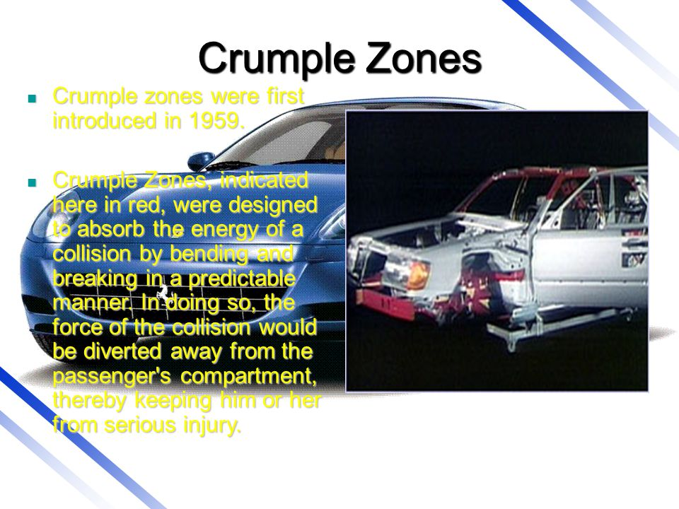 Crumple Zones Crumple zones were first introduced in 1959.
