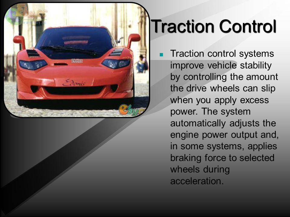 Traction Control Traction control systems improve vehicle stability by controlling the amount the drive wheels can slip when you apply excess power.