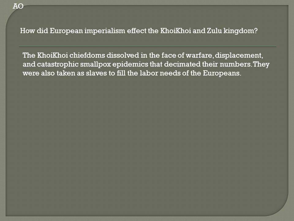 How did European imperialism effect the KhoiKhoi and Zulu kingdom.